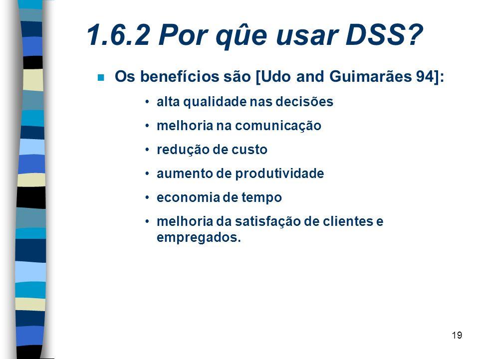 1.6.2 Por qûe usar DSS Os benefícios são [Udo and Guimarães 94]: